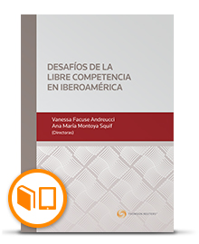 Desafíos de la libre competencia en la actualidad en Iberoamérica -  Universidad Adolfo Ibañez, Ana María Montoya, Vanessa Facusse (coords)