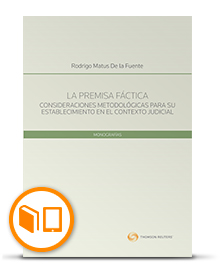 La premisa fáctica. Consideraciones metodológicas para su establecimiento en el contexto judicial - Rodrigo Matus De la Fuente